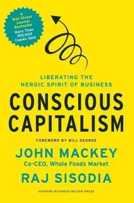 Conscious Capitalism   by John Mackey   Rajendra Sisodia  Hardcover