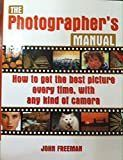 The Photographer s Manual  How To Get The Best Picture Every Time  With Any Kind