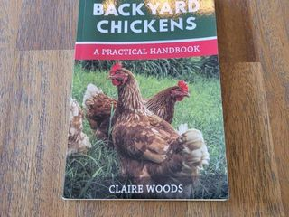 Backyard Chickens  A Practical Handbook to Raising Chickens