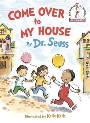 Come Over to My House  Hardcover  by Seuss  Katie Kath  Illustrator  RETAIl  9 99