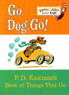 Go  Dog  Go  P  D  Eastman s Book of Things That Go  Bright   Early Board Books  by P  D  Eastman RETAIl  4 99