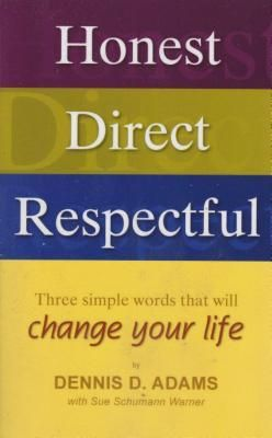 Honest Direct Respectful   by Dennis D Adams  Paperback