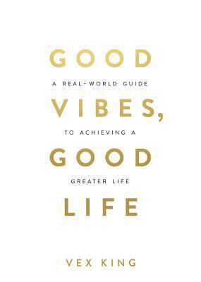Good Vibes  Good life   by Vex King  Paperback