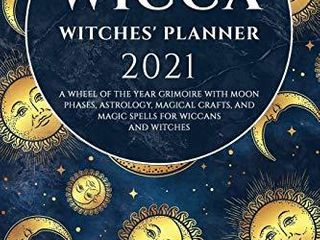 Wicca Book of Spells Witches  Planner 2021  A Wheel of the Year Grimoire with Moon Phases  Astrology  Magical Crafts  and Magic Spells for Wiccans and Witches