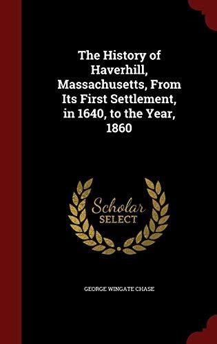 The History of Haverhill  Massachusetts  From Its First Settlement  in 1640  to the Year  1860