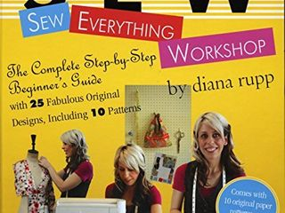 Sew Everything Workshop  The Complete Step by Step Beginner s Guide with 25 Fabulous Original Designs  Including 10 Patterns
