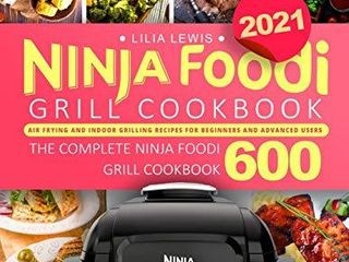Ninja Foodi Grill Cookbook 2021  Air Frying and Indoor Grilling Recipes for Beginners and Advanced Users