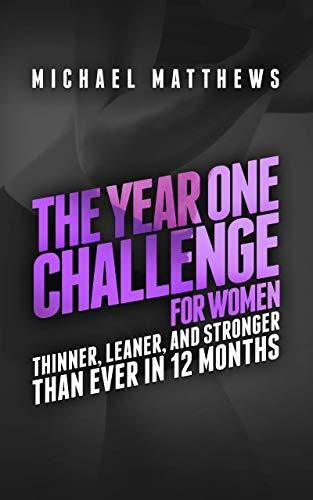 The Year One Challenge for Women  Thinner  leaner  and Stronger Than Ever in 12 Months