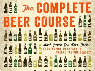 The Complete Beer Course  Boot Camp for Beer Geeks  From Novice to Expert in Twelve Tasting Classes