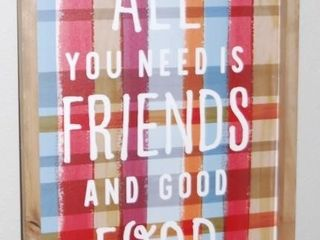 All YOU NEED IS FRIENDS AND GOOD FOOD SIGN