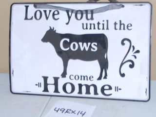 TIll COWS COME HOME SIGN  49RX14