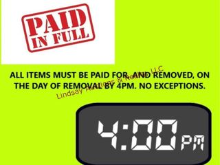 All ITEMS MUST BE PAID FOR  AND REMOVED  ON THE