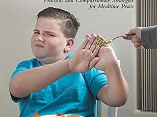 Anxious Eaters  Anxious Mealtimes  Practical and Compassionate Strategies for Mealtime Peace