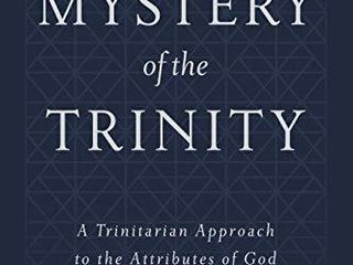 The Mystery of the Trinity  A Trinitarian Approach to the Attributes of God