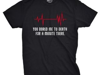 Mens You Bored Me To Death There For A Minute Tshirt