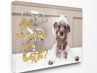 Did Someone Say Bath Bubble Bath Dog  Stretched Canvas Wall Art   16 x 20