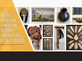Native American & Mexican Pottery, Arrowheads and Collectibles